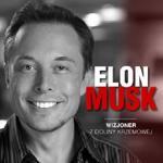 Elon Musk. Wizjoner z Doliny Krzemowej
