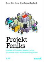 Projekt Feniks. Powieść o IT, modelu DevOps i o tym, jak pomóc firmie w odniesieniu sukcesu