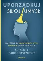 Uporządkuj swój umysł. Jak pozbyć się negatywnych myśli, odnaleźć spokój i szczęście